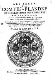 Les Seaux Des Comtes De Flandre Et Inscriptions Des Chartres: Par Evx Pvbliees : Avec Un Esclaircissement Historiqve