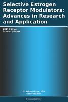 Selective Estrogen Receptor Modulators  Advances in Research and Application  2011 Edition PDF