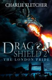 Dragon Shield: 02: The London Pride