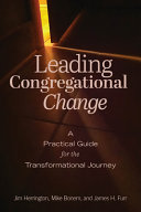Leading Congregational Change  A Practical Guide for the Transformational Journey PDF