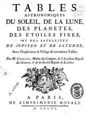 Tables astronomiques du Soleil, de la Lune, des planetes, des etoiles fixes et des satellites de Jupiter et de Saturne ...