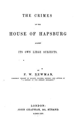 The Crimes of the House of Hapsburg Against Its Own Liege Subjects PDF