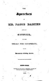 The speeches of Mr. Jacob Barker and his counsel, on the trials for conspiracy, with documents relating thereto