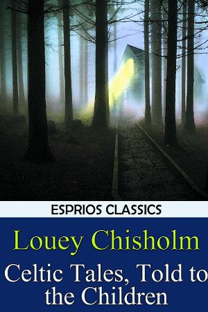 Celtic Tales, Told to the Children (Esprios Classics)
