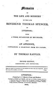 Memoirs of the Life and Ministry of ... T. Spencer of Liverpool; with a poem, occasioned by his death, and an appendix, containing a selection from his papers ... Second edition, etc