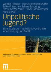Unpolitische Jugend?: Eine Studie zum Verhältnis von Schule, Anerkennung und Politik