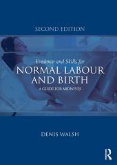 Evidence and Skills for Normal Labour and Birth: A Guide for Midwives, Edition 2