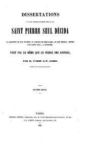 Dissertations où il est irréfragablement prouvé que Saint Pierre seul décida la question de foi soumise au Concile de Jérusalem, et que Céphas, repris par Saint Paul, à Antioche n'est pas le même que le prince des apôtres