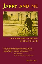 Jarry and Me: The Autobiography of Alfred Jarry