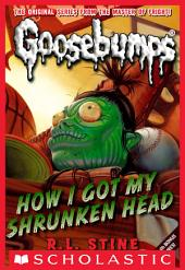 How I Got My Shrunken Head (Classic Goosebumps #10)