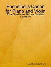 Pachelbel's Canon for Piano and Violin - Pure Sheet Music By Lars Christian Lundholm