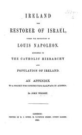 Ireland the Restorer of Israel, under the protection of Louis Napoleon ... An appendix to a Project for constructing Railways in Algeria