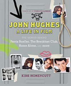 John Hughes  A Life In Film Book