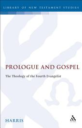 Prologue and Gospel: The Theology of the Fourth Evangelist