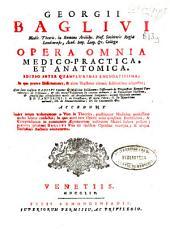 Georgii Baglivi opera omnia medico-practica et anatomica