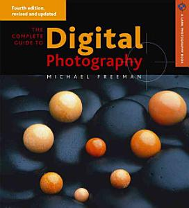 The Complete Guide to Digital Photography Book
