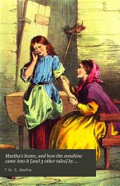 Martha's home, and how the sunshine came into it [and 3 other tales] by F.M.S. By the author of 'King Jack of Haylands'.