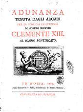 Adunanza tenuta dagli arcadi per la gloriosa esaltazione di nostro signore Clemente 13. al sommo pontificato