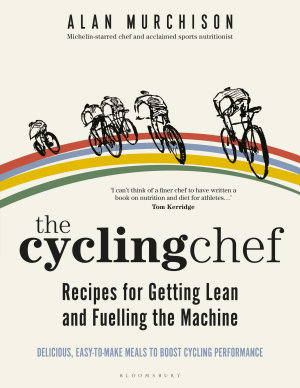 The Cycling Chef  Recipes for Getting Lean and Fuelling the Machine