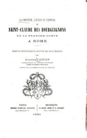 La confrerie, l'église et l'hôpital de Saint-Claude des Bourguignons de la Franche-Comte a Rome: notice historique suivie de documents