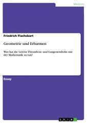 Geometrie und Erbarmen: Was hat die venöse Thrombose und Lungenembolie mit der Mathematik zu tun?