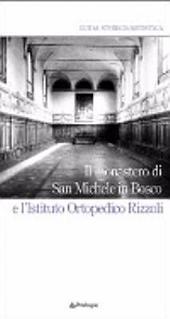 Il monastero di San Michele in Bosco e l'Istituto ortopedico Rizzoli: guida storico-artistica
