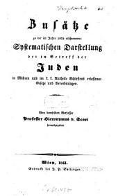 Zusätze zu der im Jahre 1835 erschienenen Systematischen Darstellung der in Betreff der Juden in Mähren und im k. k. Antheile Schlesiens erlassenen Gesetze und Verordnungen