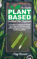 The Complete Plant Based Cookbook For Beginners