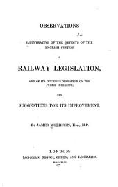 Observations Illustrative of the Defects of the English System of Railway Legislation, and of Its Injurious Operation on the Public Interests: Volume 2