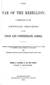 The War of the Rebellion: a compilation of the official records of the Union and Confederate armies, Volume 10, Part 1