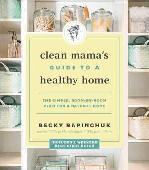 Clean Mama   s Guide to a Healthy Home