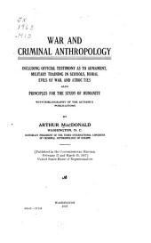 War and Criminal Anthropology: Including Official Testimony as to Armament, Military Training in Schools, Moral Evils of War, and Atroc[i]ties : Also Principles for the Study of Humanity, with Bibliography of the Author's Publications