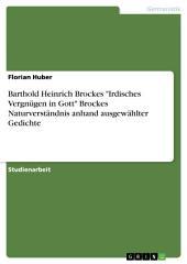 """Barthold Heinrich Brockes """"Irdisches Vergnügen in Gott"""" Brockes Naturverständnis anhand ausgewählter Gedichte"""