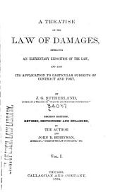 A Treatise of the Law of Damages: Embracing an Elemantary Exposition of the Law, and Also Its Application to Particular Subjects of Contract and Tort, Volume 1
