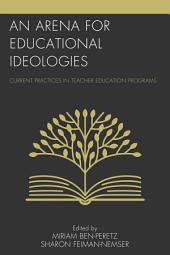 An Arena for Educational Ideologies: Current Practices in Teacher Education Programs