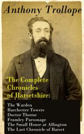 The Complete Chronicles of Barsetshire: The Warden + Barchester Towers + Doctor Thorne + Framley Parsonage + The Small House at Allington + The Last Chronicle of Barset