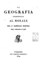 Delle opere del padre Daniello Bartoli della Compagnia di Gesù: La geografia trasportata al morale, Volume 30