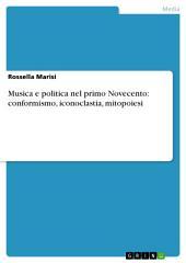 Musica e politica nel primo Novecento: conformismo, iconoclastia, mitopoiesi