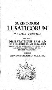 Scriptores rerum Lusaticarum antiqui et recentiores: seu Opus in quo lusaticae gentis origenes, res gesta, temporum vices... recensentur...