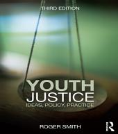 Youth Justice: Ideas, Policy, Practice, Edition 3