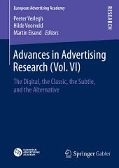 Advances in Advertising Research (Vol. VI): The Digital, the Classic, the Subtle, and the Alternative