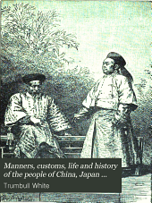 Manners, Customs, Life and History of the People of China, Japan and Corea