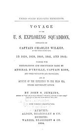 Voyage of the U.S. exploring squadron, commanded by Captain Charles Wilkes, of the United States Navy, in 1838, 1839, 1840, 1841, and 1842: together with explorations and discoveries made by Admiral D'Urville, Captain Ross, and other navigators and travellers; and an account of the expedition to the Dead Sea, under Lieutenant Lynch