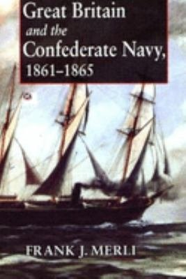 Great Britain and the Confederate Navy  1861 1865
