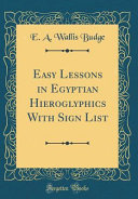 Easy Lessons in Egyptian Hieroglyphics with Sign List  Classic Reprint  PDF