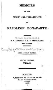 Memoirs of the Public and Private Life of Napoleon Bonaparte: Volume 1
