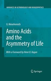 Amino Acids and the Asymmetry of Life: Caught in the Act of Formation