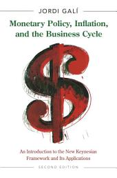 Monetary Policy, Inflation, and the Business Cycle: An Introduction to the New Keynesian Framework and Its Applications - Second Edition, Edition 2