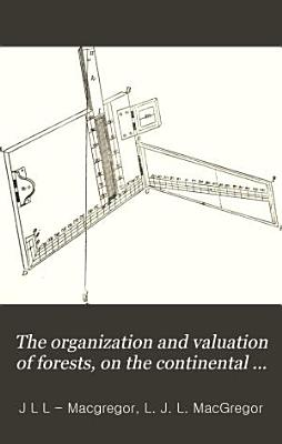The Organization and Valuation of Forests  on the Continental System  in Theory and Practice PDF