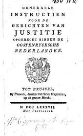 Generaele instructien voor de gerichten van justitie opgerecht binnen de oostenrycksche Nederlanden